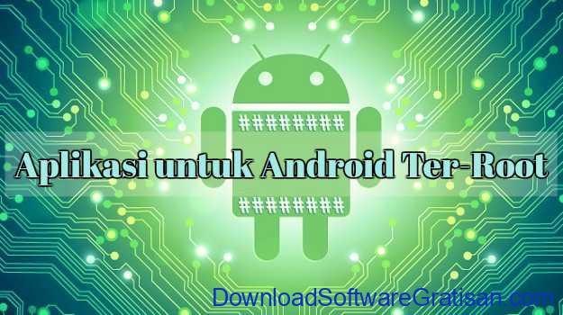 Aplikasi untuk Android Ter-Root yang Harus Kamu Punya